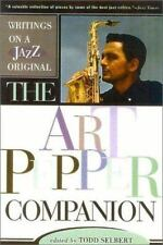 The Art Pepper Companion: Writings on a Jazz Original by Todd Selbert