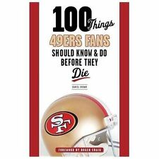100 Things 49ers Fans Should Know and Do Before They Die by Daniel Brown...