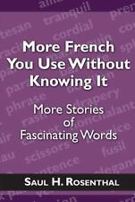 More French You Use Without Knowing It : More Stories of Fascinating Words by...