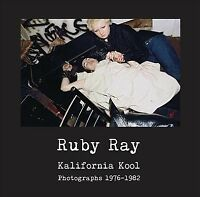 Ruby Ray : Kalifornia Kool Photographs 1976-1982, Hardcover by Ray, Ruby; Abr...