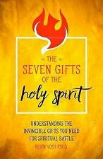 The Seven Gifts of the Holy Spirit : Every Spiritual Warrior's Guide to God's...