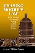 Chasing Moore's Law: Information Technology Policy in the United States by Pete