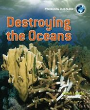 Destroying the Oceans by Sarah Levete 9780750268417 (Paperback, 2012)