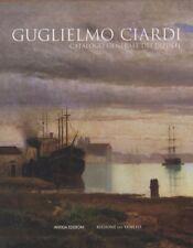 Guglielmo Ciardi. Catalogo generale dei dipinti - [Antiga Edizioni]