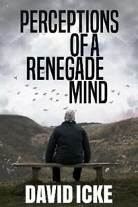 Perceptions Of A Renegade Mind by David Icke 9781838415310   Brand New