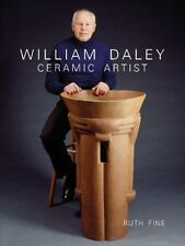 William Daley : Ceramic Artist by Ruth Fine with 300+ color photos