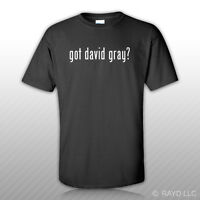 Got David Gray ? T-Shirt Tee Shirt Gildan Free Sticker S M L XL 2XL 3XL Cotton