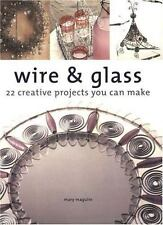 Wire & Glass: 22 Creative Projects You Can Make