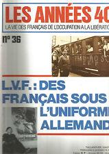 LES ANNEES 40 N°36 L.V.F : DES FRANCAIS SOUS L'UNIFORME ALLEMAND / B.C.R.A