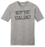 Mens But Did You Die Soft Tee Dramatic Doctor Nurse Shirt