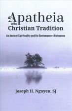 Apatheia in the Christian Tradition : An Ancient Spirituality and Its Contemp.