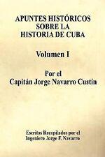 Apuntes Históricos Sobre la Historia de Cuba - Volumen I by Capitán Jorge...