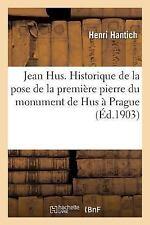 Jean Hus. Essai Historique Publie a l'Occasion Pose Premiere Pierre du...
