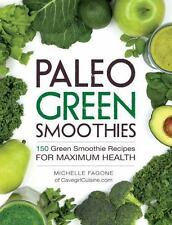 Paleo Green Smoothies : 150 Green Smoothie Recipes for Maximum Health by...