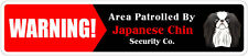 """*Aluminum* Warning Area Patrolled By Japanese Chin 4""""x18"""" Metal Novelty Sign"""