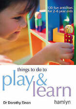 Things to Do to Play and Learn: 130 Fun Activities for 2 - 6 Year Olds