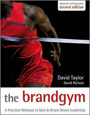 The Brand Gym: A Practical Workout to Gain & Retain Brand Leadership, David Nich
