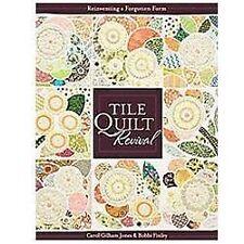 Tile Quilt Revival: Reinventing a Forgotten Form, Finley, Bobbi, Jones, Carol Gi