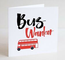 Funny Greeting Card / Cheeky / Humour /  BUS WANKER / Public Transport / Coach