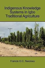 Indigenous Knowledge Systems in Igbo Traditional Agriculture by Francis O. C....