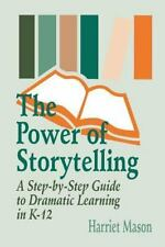 The Power of Storytelling: A Step-by-Step Guide to Dramatic Learning in K-12