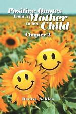 Positive Quotes from a Mother to Her Child : Chapter 2 by Denise Ackles...