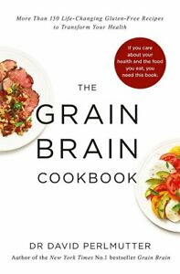 The Grain Brain Cookbook More Than 150 Life Changing By David Perlmutter NEW