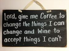 Lord give me Coffee change things wine to accept things I can't sign wood craft