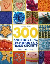 300 Knitting Tips, Techniques and Trade Secrets by Betty Barnden (Paperback) VGC