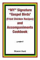 My Signature Gospel Birds' (Fried Chicken Recipes) and Accompaniments Cookbook P