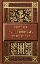 En Bourbonnais et en Forez 1888, E. Montaigut - belle reliure toile éditeur