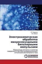 Elektrokhimicheskaya Obrabotka Mikrosekundnymi Bipolyarnymi Impul'sami by Zaytsev a N, Idrisov T R (Paperback / softback, 2013)
