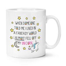 WHEN SOMEONE TOLD ME I LIVED IN A FANTASY WORLD UNICORN 10OZ MUG CUP - Rainbow