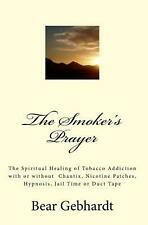 The Smoker's Prayer: The Spiritual Healing of Tobacco Addiction with or Without