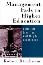 Management Fads in Higher Education: Where They Come From, What They Do, Why