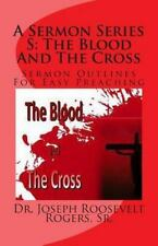 A Sermon Series S: the Blood and the Cross : Sermon Outlines for Easy...