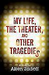 My Life, the Theater, and Other Tragedies, Zadoff, Allen, 1606840363, Book, Good