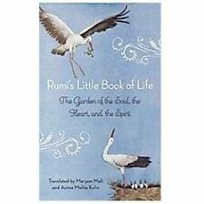 Rumi's Little Book of Life : The Garden of the Soul, the Heart, and the...