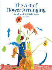 The Art of Flower Arranging: Simple and Stylish Designs, Kohrs, Ansia, New Book