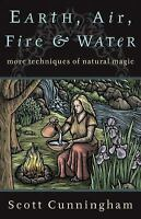 Earth Air Fire and Water More Techniques of Natural Magic Cunningham Used Book