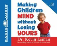 Making Children Mind Without Losing Yours by Kevin Leman (2009, CD, Unabridged)