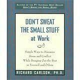 Dont Sweat the Small Stuff at Work: Simple Ways to Minimize Stress and Conflict