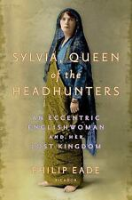Sylvia, Queen of the Headhunters: An Eccentric Englishwoman and Her Lost Kingdo