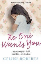 No One Wants You: A True Story of a Child Forced into Prostitution by Celine...