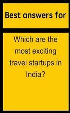 Best Answers for Which Are the Most Exciting Travel Startups in India? by...