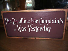 THE DEADLINE FOR COMPLAINTS...WAS YESTERDAY  wood sign primitive