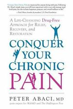 Conquer Your Chronic Pain : A Life-Changing Drug-Free Approach for Relief, Reco…