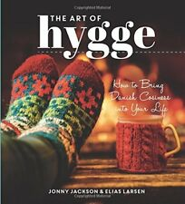 The Art of Hygge: How to Bring Danish Cosiness Into Your Life By Jonny Jackson,
