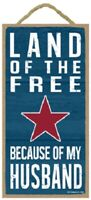 Land of the Free because of my Husband Patriotic Military Wood Sign Plaque USA