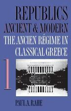 Republics Ancient and Modern Vol. I : The Ancien R�gime in Classical Greece...